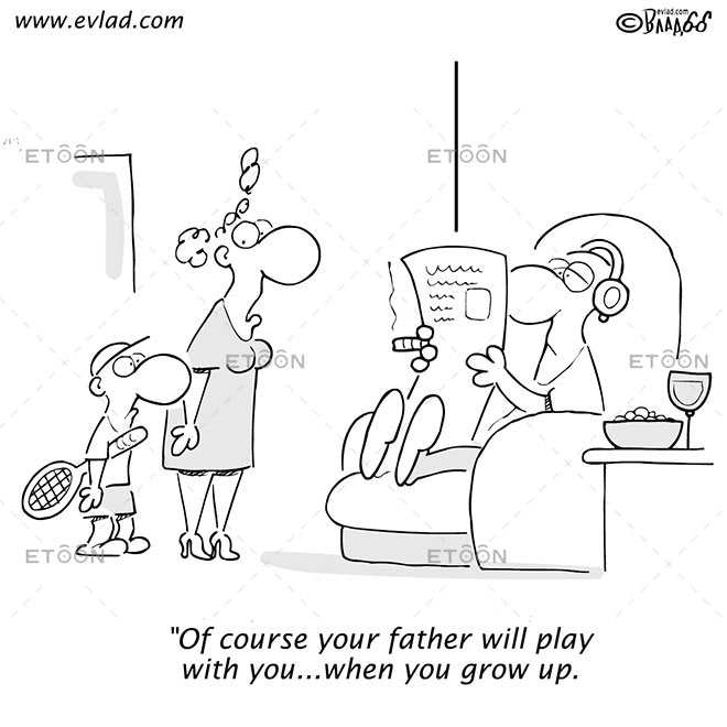 Of course your father will play with you...when you grow up.: eToon cartoon for newsletters, presentations, websites, books and more