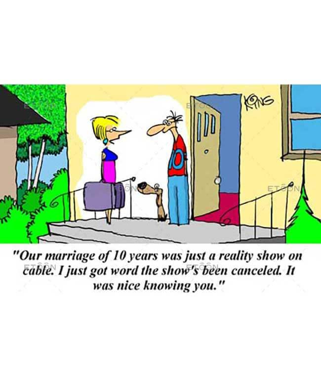 Our marriage of 10 years was just a reality show on cable...: eToon cartoon for newsletters, presentations, websites, books and more