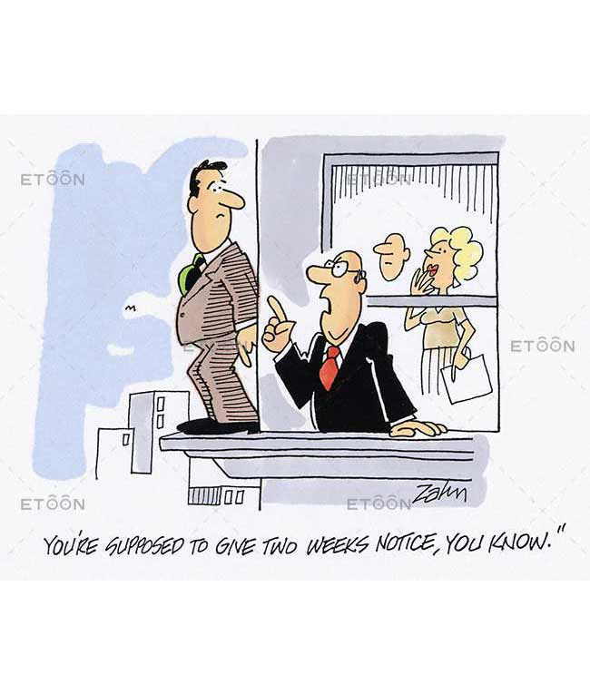 You are supposed to give two weeks notice, you know.: eToon cartoon for newsletters, presentations, websites, books and more