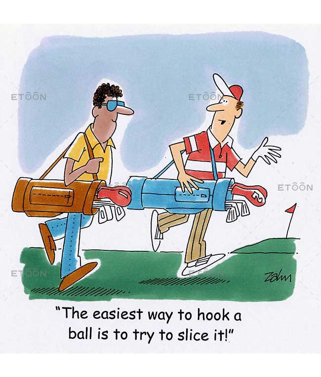 The easiest way to hook a ball is to try to slice it!: eToon cartoon for newsletters, presentations, websites, books and more