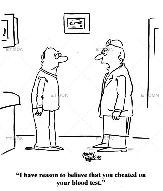 I have reason to believe that you cheated on your blood test.: eToon cartoon for newsletters, presentations, websites, books and more