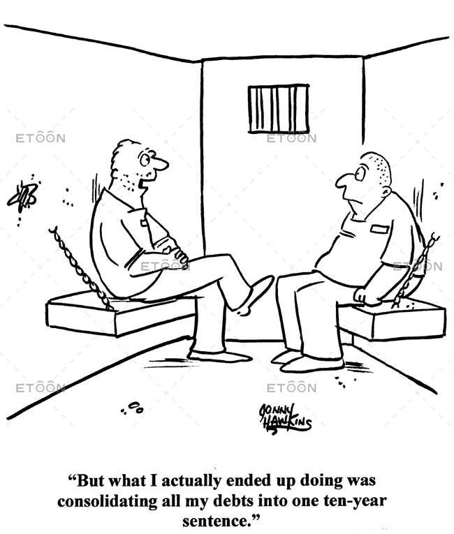 But what I actually ended up doing was consolidating all my debts into one ten year sentence.: eToon cartoon for newsletters, presentations, websites, books and more