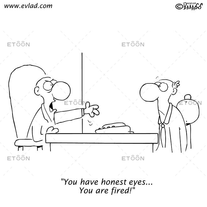 You have honest eyes... You are fired!: eToon cartoon for newsletters, presentations, websites, books and more